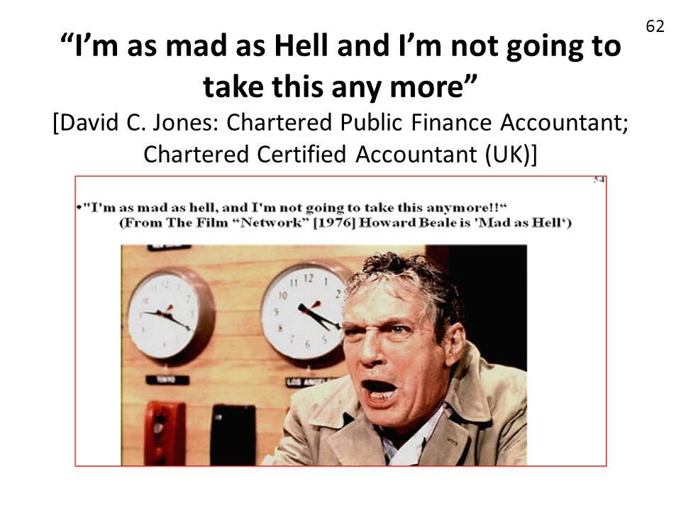 I'm as mad as Hell and I'm not going to take this any more [David C
